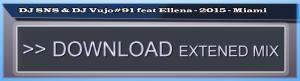 DJ SNS & DJ Vujo#91 feat Ellena - 2015 - Miami (Extended DJ Mix)